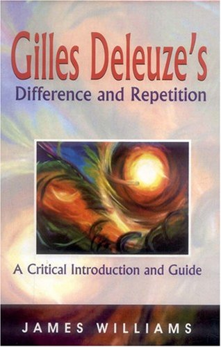 Gilles Deleuze's Difference and Repetition: A Critical Introduction and Guides: James Williams