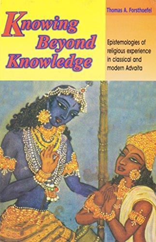 Knowing Beyond Knowledge: Epistemologies of Religious Experience n Classical and Modern Advaita: ...