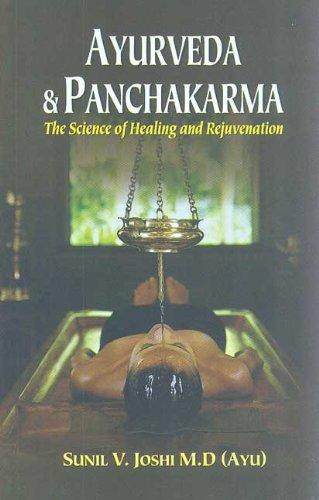 Ayurveda and Panchakarma: The Science of Healing and Rejuvenation: Sunil V. Joshi