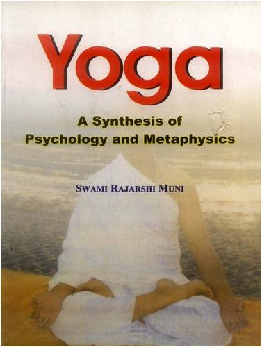 Yoga : A Synthesis of Psychology and: Swami Rajarshi Muni