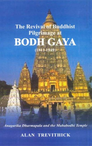 The Revival of Buddhist Pilgrimage at Bodh Gaya (1811-1949) (Anagarika Dharmapala and the Mahabod...