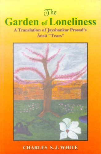 "The Garden of Loneliness: A Translation of Jayshankar Prasad's Ansu, ""Tears"": S.J. ..."