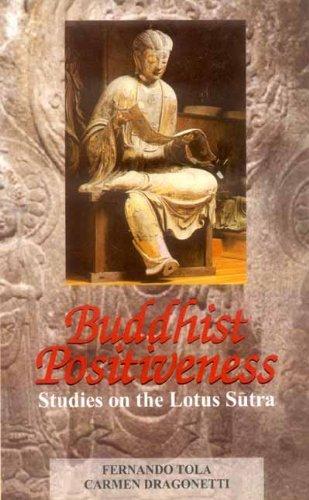 Buddhist Positiveness: Studies on the Lotus Sutra: Fernando Tola & Carmen Dragonetti