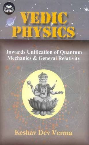 9788120832701: Vedic Physics: Towards Unification of Quantum Mechanics and General Relativity (India Scientific Heritage)
