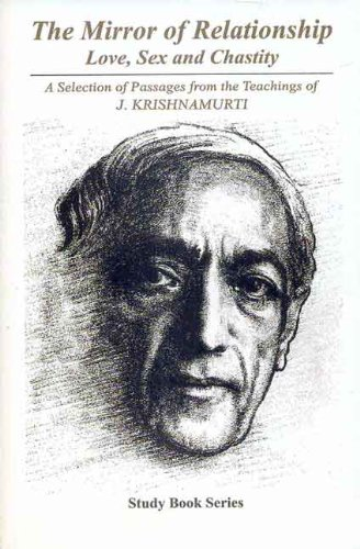 9788120832749: The Mirror of Relationship: Love, Sex and Chastity: A Selection of Passages from the Teachings of J. Krishnamurti: Study Book Series