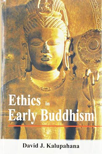 Ethics in Early Buddhism: David J. Kalupahana