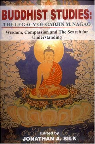 The Buddhist Studies: Legacy of Gadjin M. Nagao (Wisdom Compassion and the Search for Understanding)