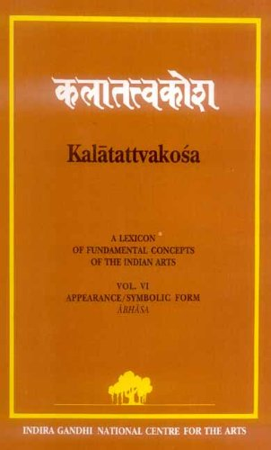 Kalatattvakosa (A Lexicon of Fundamental Concepts of the Indian Arts): Volume VI: Appearance/...