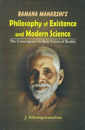 Ramana Maharshi's Philosophy of Existence and Modern Science: The Convergence in Their Vision ...