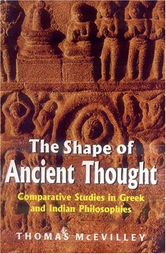 The Shape of Ancient Thought: Comparative Studies in Greek and Indian Philosophies: Thomas ...