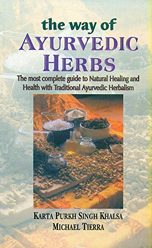 Way of Ayurvedic Herbs: The Most Complete guide to Natural Healing and Health with Traditional Ayurvedic Herbalism (8120834127) by Karta Purkh Singh Khalsa; Michael Tierra