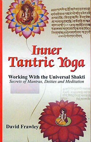 Inner Tantric Yoga: Working with the Universal: David Frawley