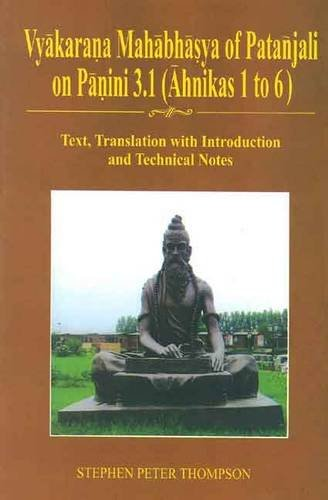 Vyakarana Mahabhasya of Patanjali on Panini 3.1 (Ahnikas 1 to 6): Text, Translation with ...