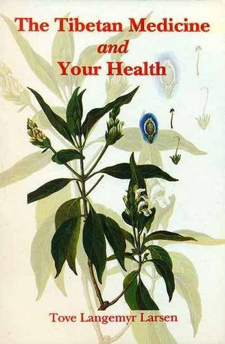 The Tibetan Medicine and Your Health: Tove Langemyr Larsen