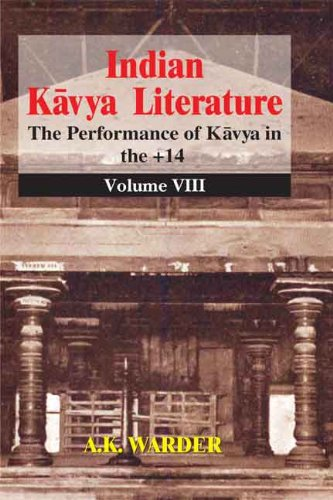 Indian Kavya Literature (Volume 8: The Performance of Kavya in the + 14): A.K. Warder