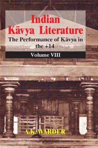 Indian Kavya Literature (Volume 8: The Performance: A.K. Warder