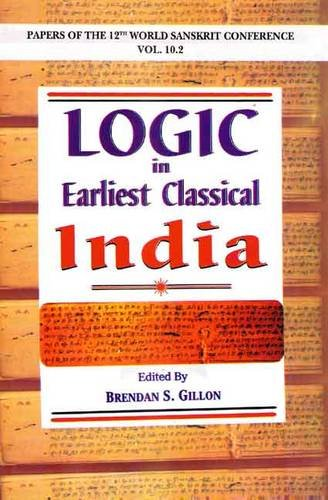 Logic in Earliest Classical India (Papers of the 12th World Sanskrit Conferenc Volume 10.2): ...