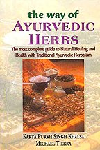 The Way of Ayurvedic Herbs: The most complete guide to Natural Healing and Health with Traditional Ayurvedic Herbalism (9788120834637) by Karta Purkh Singh Khalsa; Michael Tierra