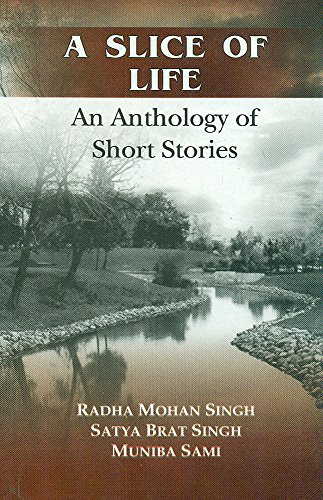 A Slice of Life: An Anthology of: Radha Mohan Singh,