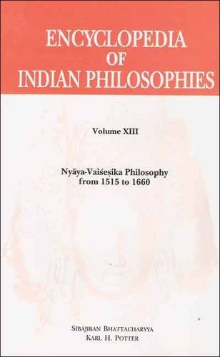 Encyclopedia of Indian Philosophies: Vol. XIII: Nyaya-Vaisesika Philosophy from 1515 to 1660: ...