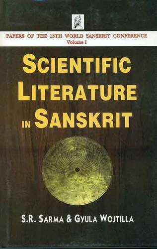 Scientific Literature in Sanskrit (Papers in the 13th World Sanskrit Conference, Volume 1): S.R. ...