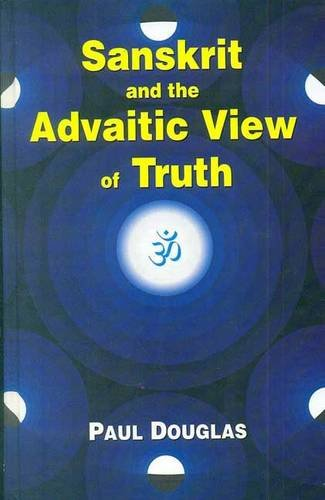 Sanskrit and the Advaitic View of Truth: Paul Douglas
