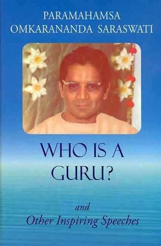 Who is Guru? and Other Inspiring Speeches: Paramahamsa Omkarananda Saraswati