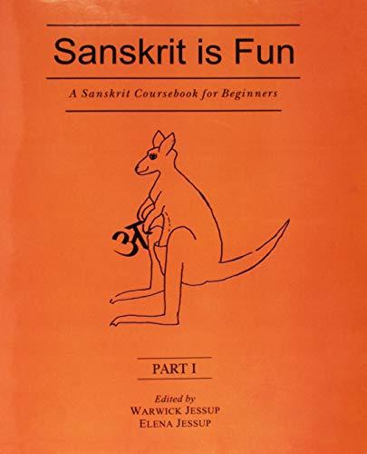 Sanskrit is Fun: A Sanskrit Coursebook for Beginners (Part III): Warwick Jessup & Elena Jessup (Eds...