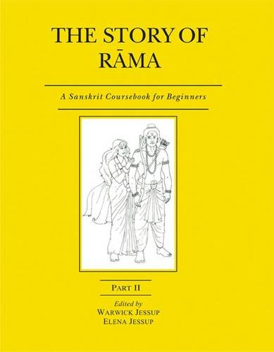 The Story of Rama: A Sanskrit Coursebook for Beginners (Part II): Warwick Jessup & Elena Jessup (...