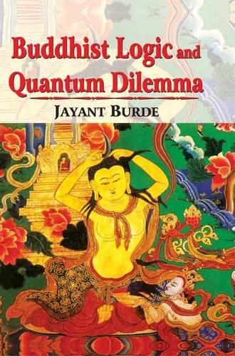 Buddhist Logic and Quantum Dilemma: Jayant Burde