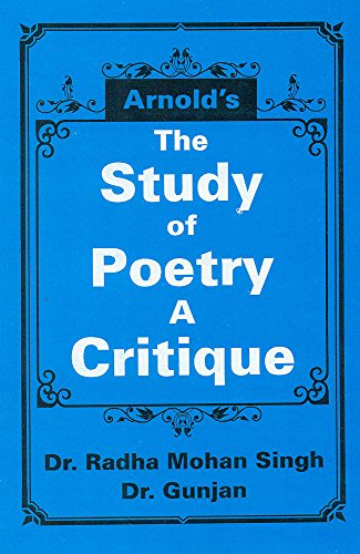 Arnold's the Study of Poetry a Critique: Gunjan Singh Radha