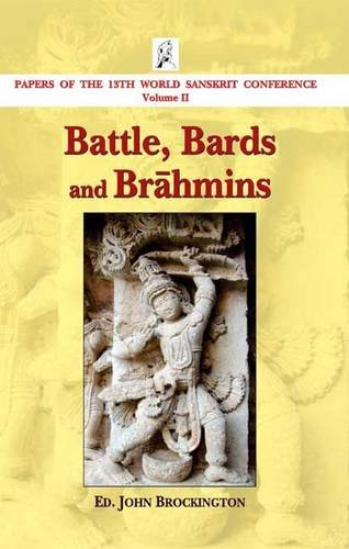 Battle, Bards and Brahmins (Papers of the 13th World Sanskrit Conference Volume 2): John ...