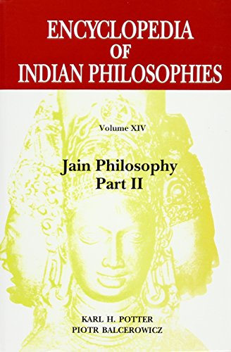 Encyclopedia of Indian Philosophies: Vol. XIV: Jain Philosophy (Part II): Karl H. Potter and Piotr ...