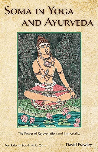 9788120836303: Soma in Yoga and Ayurveda: The Power of Rejuvenation and Immortality