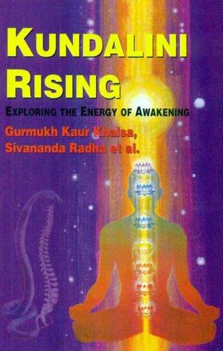Kundalini Rising: Exploring the Energy of Awakening: Gurmukh Kaur Khalsa