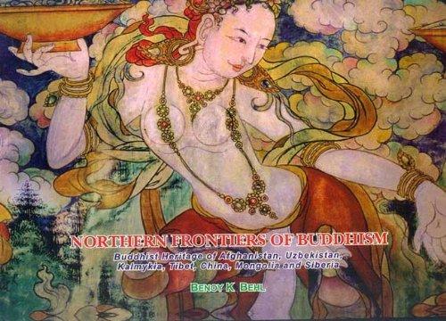 Northern Frontiers of Buddhism: Buddhist Heritage of Afghanistan, Uzbekistan, Kalmykla, Tibet, ...