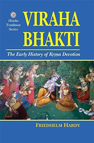 Viraha Bhakti: The Early History of Krsna Devotion (Hindu Tradition Series): Friedhelm Hardy