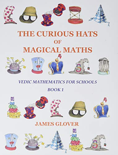 The Curious Hats of Magical Maths: Vedic: James Glover