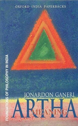 Artha: Meaning: Foundations of Philosophy in India: Jonardon Ganeri