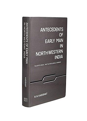 9788121000031: Antecedents of Early Man in Northwestern India: Paleontological and Paleotological Evidence