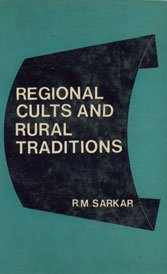 9788121000956: Regional Cults and Rural Traditions: An Interacting Pattern of Divinity and Humanity in Rural Bengal