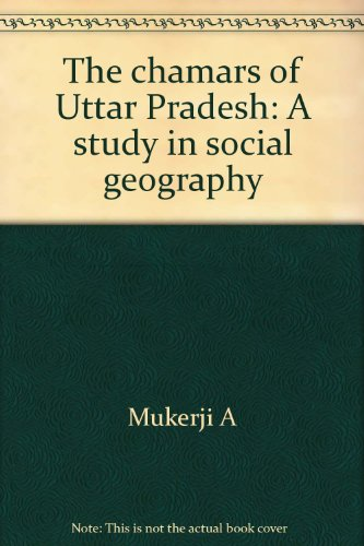 9788121001441: The chamars of Uttar Pradesh: A study in social geography