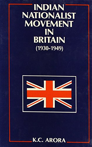 Indian Nationalist Movement in Britain: Arora, K. C.