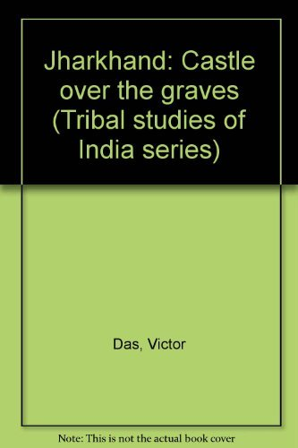9788121002981: Jharkhand, castle over the graves (Tribal studies of India series)
