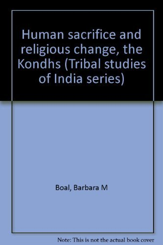 Human sacrifice and religious change, the Kondhs: Barbara M Boal