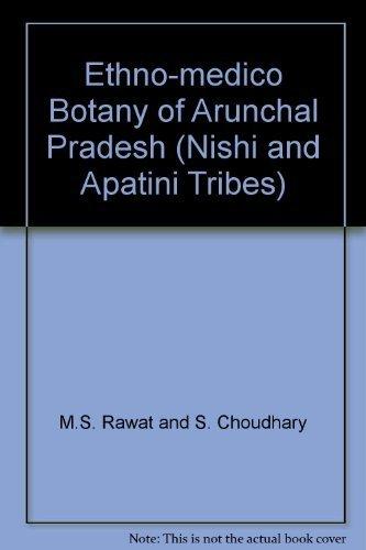 Ethno Medico Botany of Arunachal Pradesh (Nishi & Apatani Tribes): M.S. Rawat