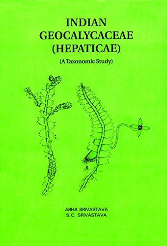 Indian Geocalyaceae (Hepaticae) A Taxonomic Study: Abha Srivastava and S C Srivastava