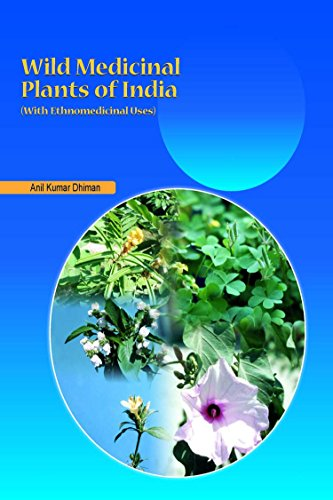 Wild Medicinal Plants of India : With Ethnomedicinal Uses: Anil Kumar Dhiman
