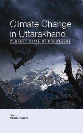 Climate Change in Uttarakhand : Current State: Rajesh Thadani, Vishal