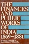The Finances and Public Works of India 1869-1881: John Strachey & Richard Strachey
